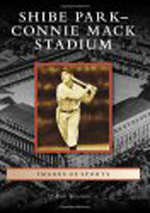 Shibe Park-Connie Mack Stadium: Images of Sports By Rich Westcott